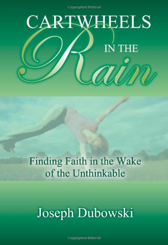 Cartwheels In The Rain Finding Faith In The Wake Of The Unthinkable