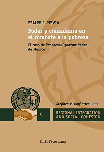 Poder y ciudadanía en el combate a la pobreza: El caso de Progresa/Oportunidades de México (Regional Integration and Social Cohesion)