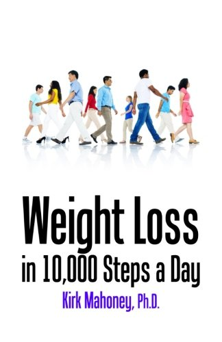 Weight Loss in 10,000 Steps a Day: How to Lose Weight without Dieting