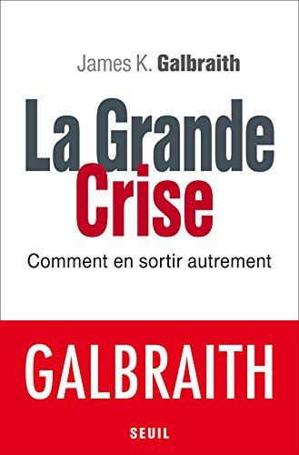 La Grande Crise. Comment en sortir autrement