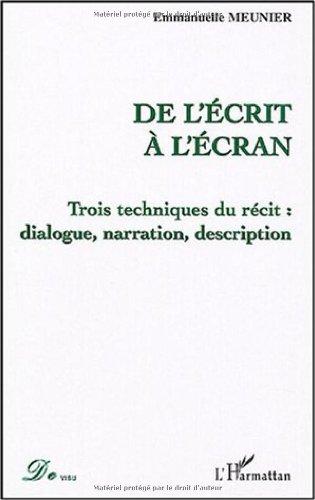 De l'écrit à l'écran : Trois techniques du récit : dialogue, narration, description par Emmanuelle Meunier