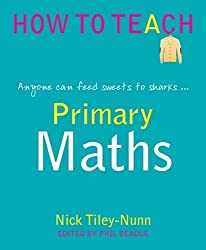 Primary Maths - anyone can feed sweets to sharks... (Phil Beadle's How To Teach Series)