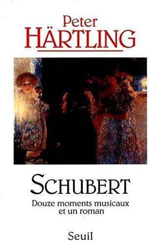 Schubert. Douze moments musicaux et un roman