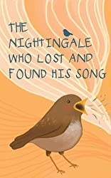The Nightingale who Lost and Found His Song: A story of courage and the power of friendship.