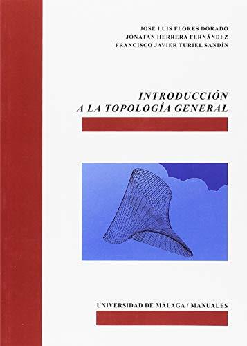 Introducción a la Topología General (Manuales) por José Luis Flores Dorado