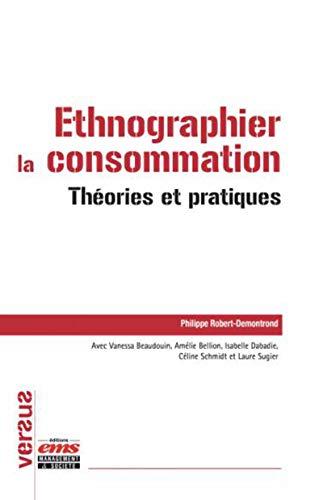 Ethnographier la consommation : théories et pratiques par Philippe Robert-Demontrond