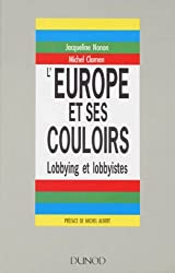 L'EUROPE ET SES COULOIRS. Lobbying et lobbyistes