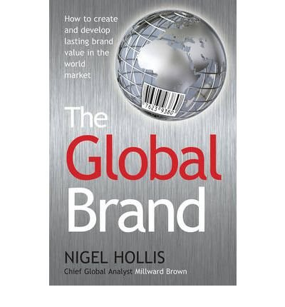 [(The Global Brand: How to Create and Develop Lasting Brand Value in the World Market )] [Author: Nigel Hollis] [Nov-2008]