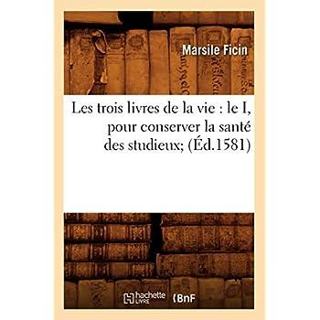 Les trois livres de la vie : le I, pour conserver la santé des studieux (Éd.1581)