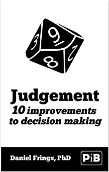 Judgement: 10 improvements to decision making. (PsychologyItBetter Book 1) by [Frings, Daniel]