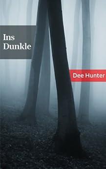 Ins Dunkle. Eine Horrorgeschichte von [Hunter, Dee]
