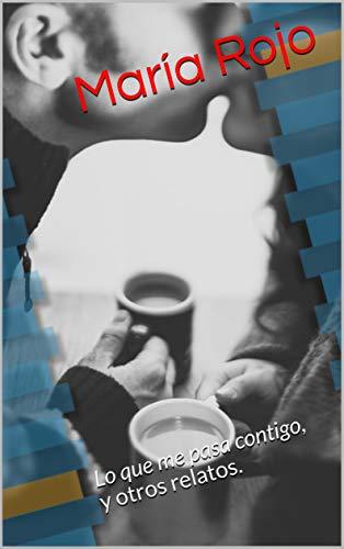 Relatos II: Lo que me pasa contigo, y otros relatos. por María Rojo