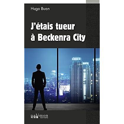 J'étais tueur à Beckenra City: Un polar d'action et de suspense (ENQUETES DU COM)