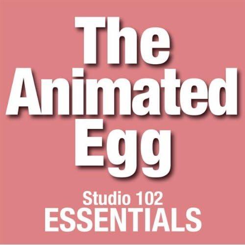 The Animated Egg: Studio 102 Essentials