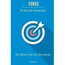 Fokus - Die Kunst der Konzentration: Mehr Effizienz • Mehr Zeit • Mehr Resultate