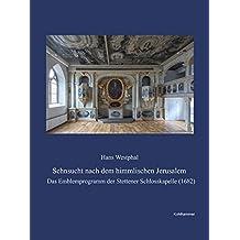 Sehnsucht nach dem himmlischen Jerusalem: Das Emblemprogramm der Stettener Schlosskapelle (1682)