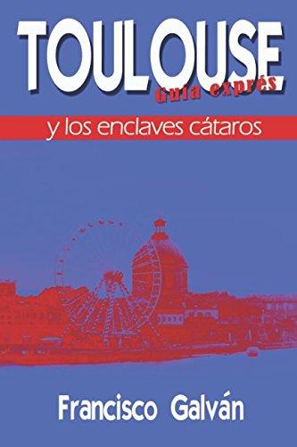 TOULOUSE Y LOS ENCLAVES CÁTAROS par Francisco Galván