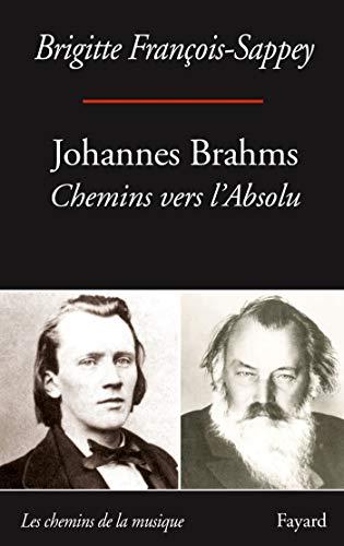 Johannes Brahms: Chemins vers l'absolu par Brigitte François-Sappey