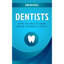 Dentists: What You Need to Know Before Choosing a Dentist (English Edition)