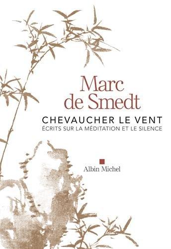 Chevaucher le vent: Ecrits sur la méditation et le silence par Marc de Smedt