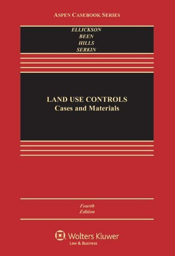 Land Use Controls: Cases and Materials, Fourth Edition (Aspen Casebooks) 4th edition by Robert C. Ellickson, Vicki L. Been, Roderick M. Hills, Chris (2013) Hardcover
