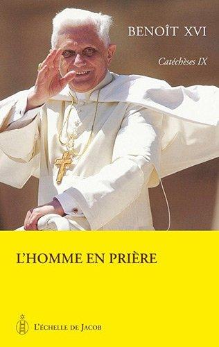 Catéchèses Tome IX - Benoit XVI L'homme en prière