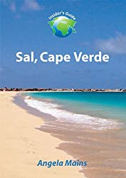 The Insider's Guide to Sal, Cape Verde: Edition 5.2 released April 2015