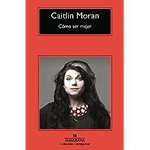 Cómo Ser Mujer (Compactos) de Caitlin Moran (18 jun 2015) Tapa blanda