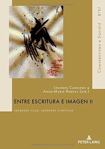 Entre escritura e imagen II: Imágenes fijas, imágenes cinéticas (Comparatisme Et Société / Comparatism and Society)