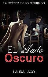 El Lado Oscuro: La Erótica de lo Prohibido (Colección de Novela Romántica)