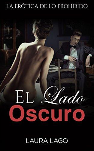 El Lado Oscuro: La Erótica de lo Prohibido (Colección de Novela Romántica) por Laura Lago