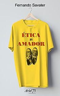 Ética para Amador - 75 Aniversario de Ariel par Fernando Savater