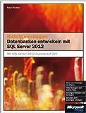 Richtig einsteigen: Datenbanken entwickeln mit SQL Server 2012 ( 29. Mai 2012 )
