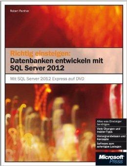 Richtig einsteigen: Datenbanken entwickeln mit SQL Server 2012 ( 29. Mai 2012 ) Mais Server