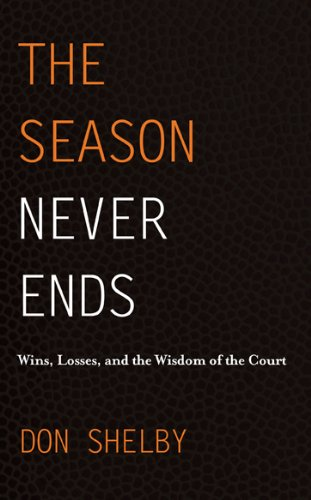 The Season Never Ends: Wins, Losses, and the Wisdom of the Court por Don Shelby