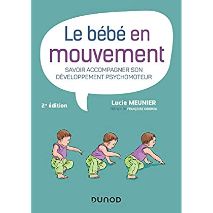 Le bébé en mouvement - Savoir accompagner son développement psychomoteur