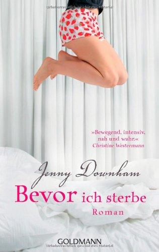 Goldmann Verlag Bevor ich sterbe: Roman