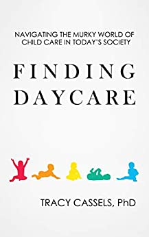 Finding Daycare: Navigating the Murky World of Child Care in Today's Society by [Cassels PhD, Tracy]