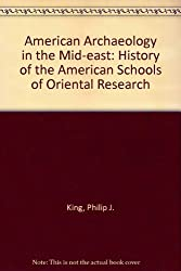 American Archaeology in the Mid-east: History of the American Schools of Oriental Research
