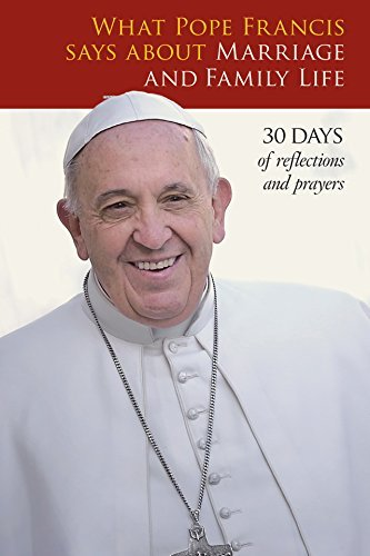 What Pope Francis Says about Marriage and Family Life by Pastoral support team at Twenty-Third Publications (2015-07-01)