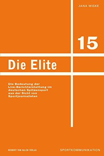 Die Elite: Die Bedeutung der medialen Live-Berichterstattung im deutschen Spitzensport aus der Sicht von Sportjournalisten (Sportkommunikation)