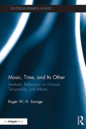 Music, Time, and Its Other: Aesthetic Reflections on Finitude, Temporality, and Alterity (Routledge Research in Music) (English Edition)