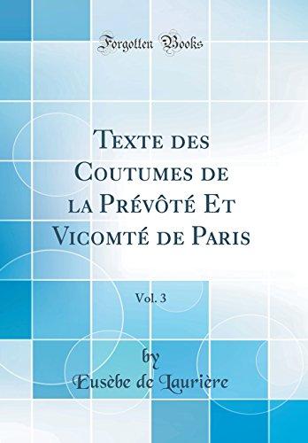 Texte des Coutumes de la Prévôté Et Vicomté de Paris, Vol. 3 (Classic Reprint)