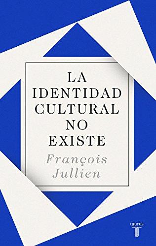 La identidad cultural no existe (Pensamiento) por François Jullien