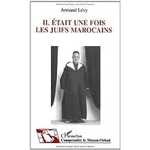 Il était une fois les juifs marocains: Témoignage et histoire de la vie quotidienne