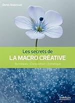 Les secrets de la macro créative - Techniques - Composition - Esthétique. de Denis Dubesset