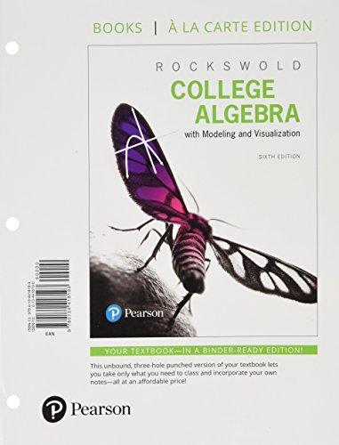 College Algebra with Modeling & Visualization, Books a la Carte Edition