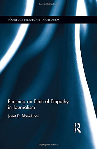 Pursuing an Ethic of Empathy in Journalism (Routledge Research in Journalism) by Janet Blank-Libra (2016-07-19)