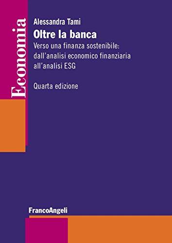 Oltre la banca. Verso una finanza sostenibile: dall'analisi economico finanziaria all'analisi ESG
