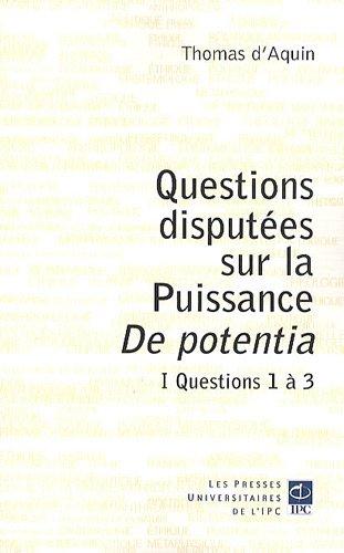 Questions disputées sur la Puissance De potentia : Tome 1, Questions 1 à 3